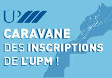 LA CARAVANE DES INSCRIPTIONS UPM: Du1ER au 10 Juillet L'UNIVERSITE PRIVEE DE MARRAKECH vient à votre rencontre dans votre ville.